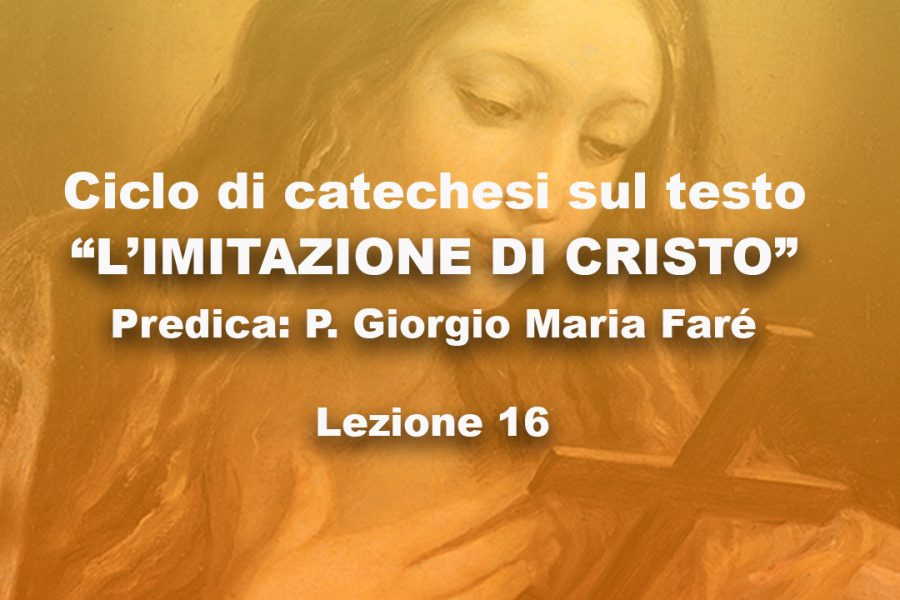"""Ciclo di catechesi - """"L'imitazione di Cristo"""" - Lezione 16"""