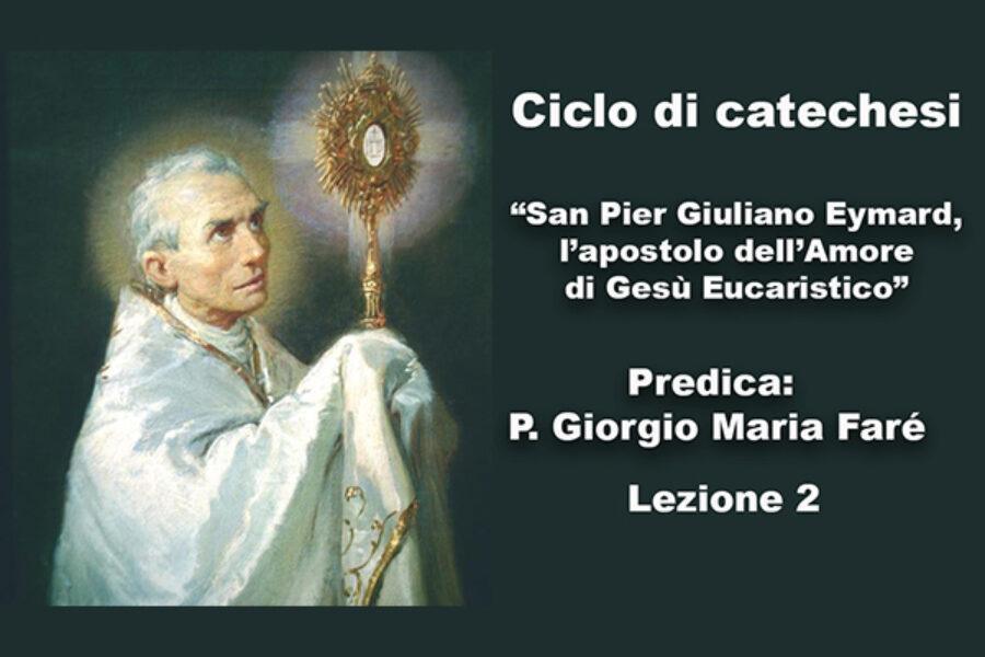 """Ciclo di catechesi – """"San Pier Giuliano Eymard, l'apostolo dell'Amore di Gesù Eucaristico"""" – Lezione 2"""