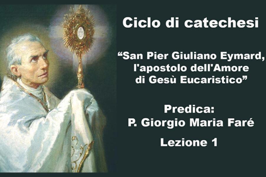 """Ciclo di catechesi – """"San Pier Giuliano Eymard, l'apostolo dell'Amore di Gesù Eucaristico"""" – Lezione 1"""