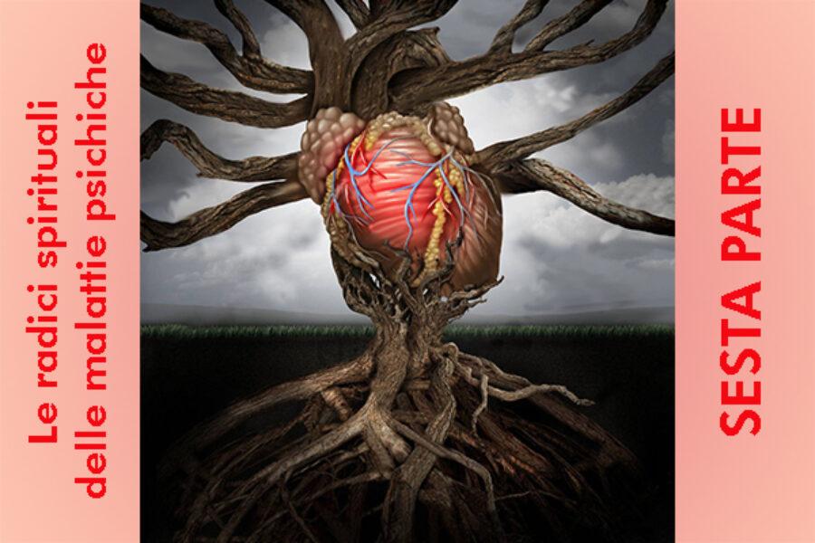 Le radici spirituali delle malattie psichiche: sesta parte
