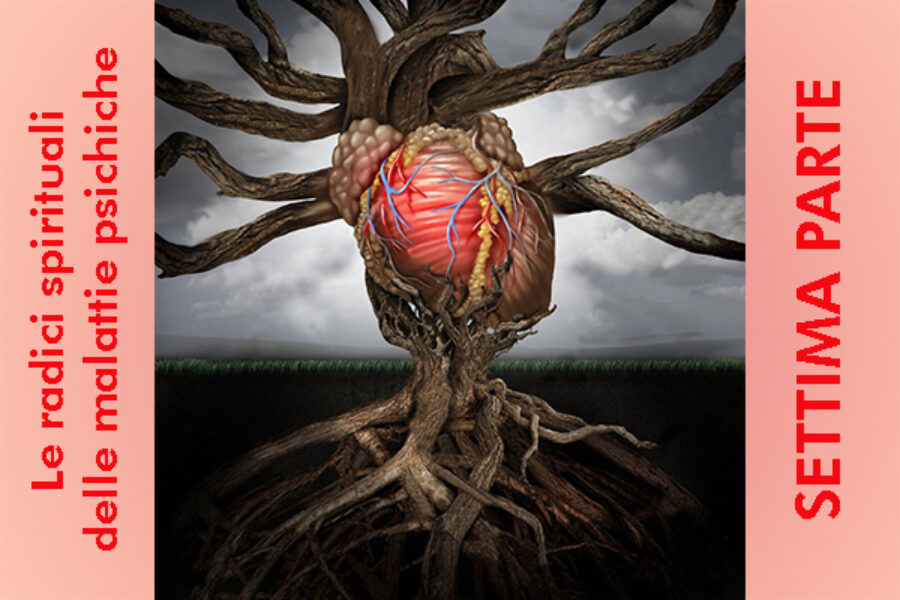 Le radici spirituali delle malattie psichiche: settima parte