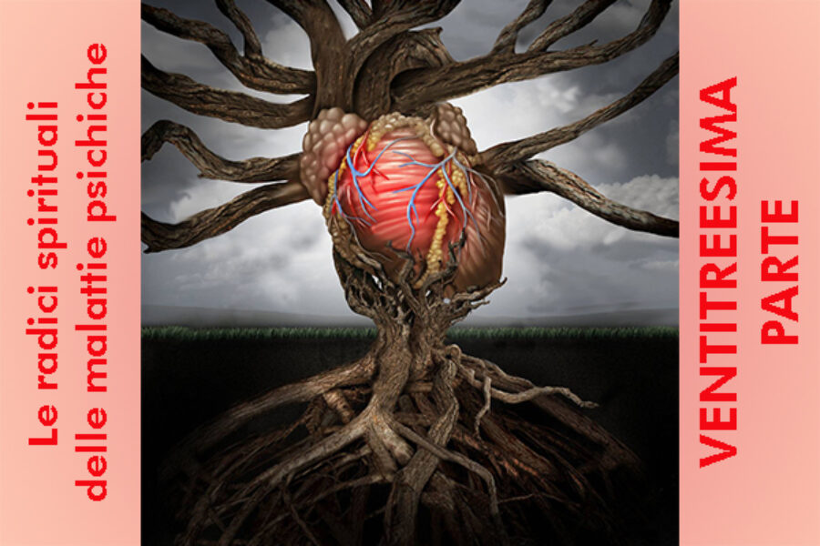 Le radici spirituali delle malattie psichiche: ventitreesima parte