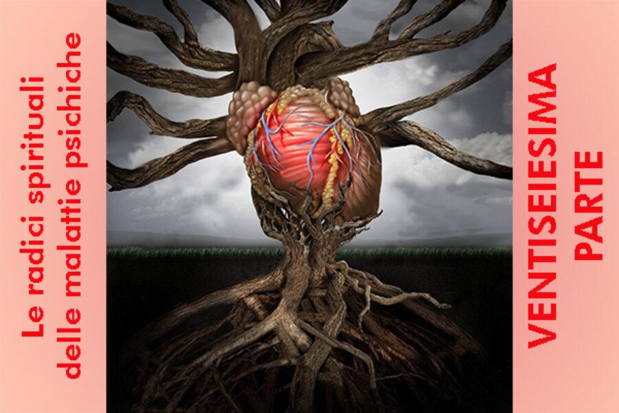 Le radici spirituali delle malattie psichiche: ventiseiesima parte