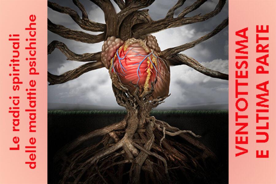 Le radici spirituali delle malattie psichiche: ventottesima e ultima parte