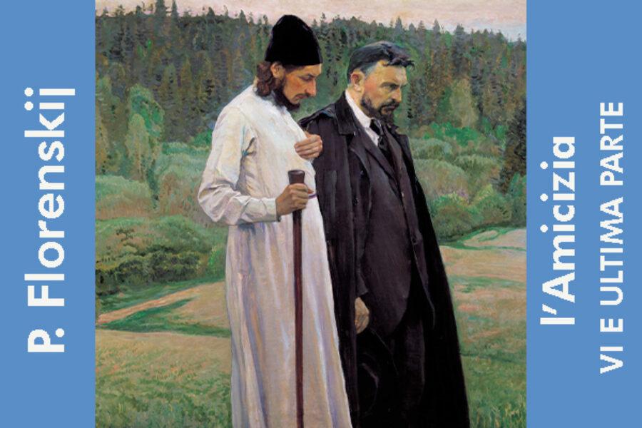 P. Florenskij: l'Amicizia - VI e ultima parte