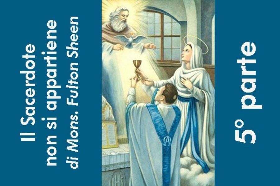 Il Sacerdote non si appartiene, di Mons. Fulton Sheen: 5° parte