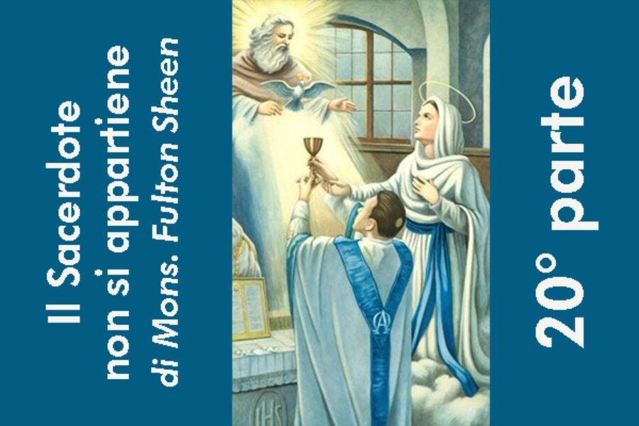 Il Sacerdote non si appartiene, di Mons. Fulton Sheen: 20° parte