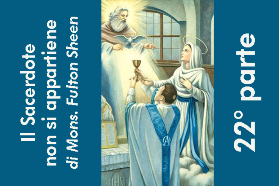 Il Sacerdote non si appartiene, di Mons. Fulton Sheen: 22° parte