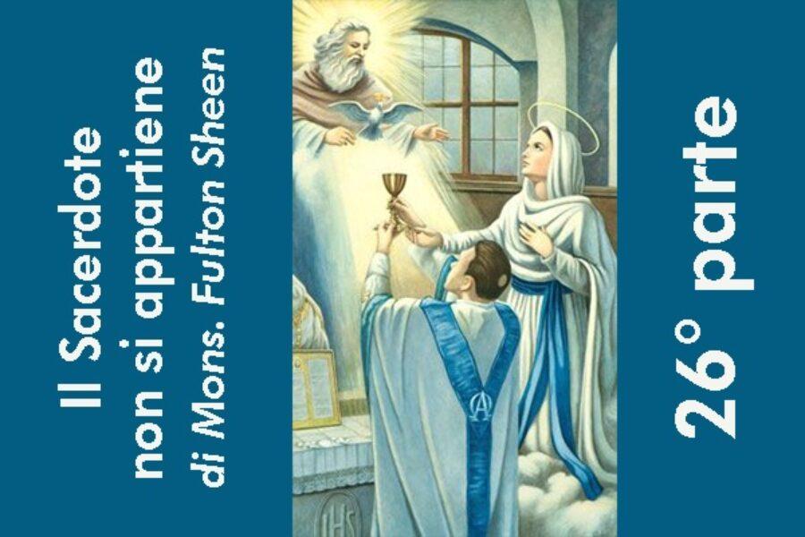Il Sacerdote non si appartiene, di Mons. Fulton Sheen: 26° parte