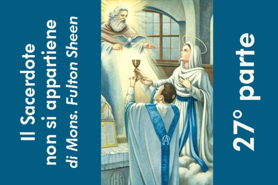 Il Sacerdote non si appartiene, di Mons. Fulton Sheen: 27° e ultima parte