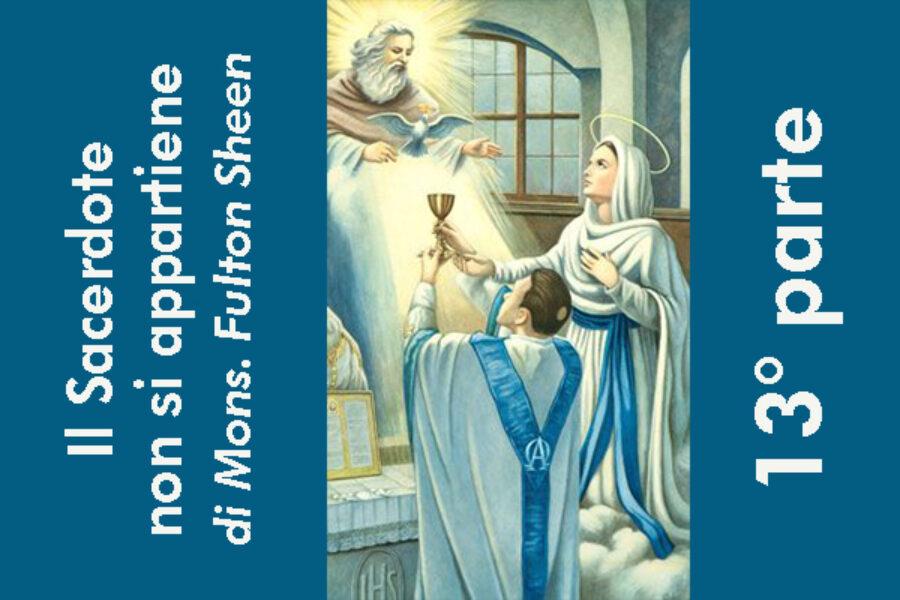 Il Sacerdote non si appartiene, di Mons. Fulton Sheen: 13° parte