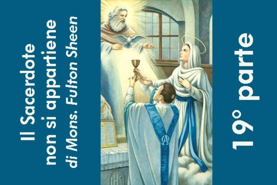 Il Sacerdote non si appartiene, di Mons. Fulton Sheen: 19° parte