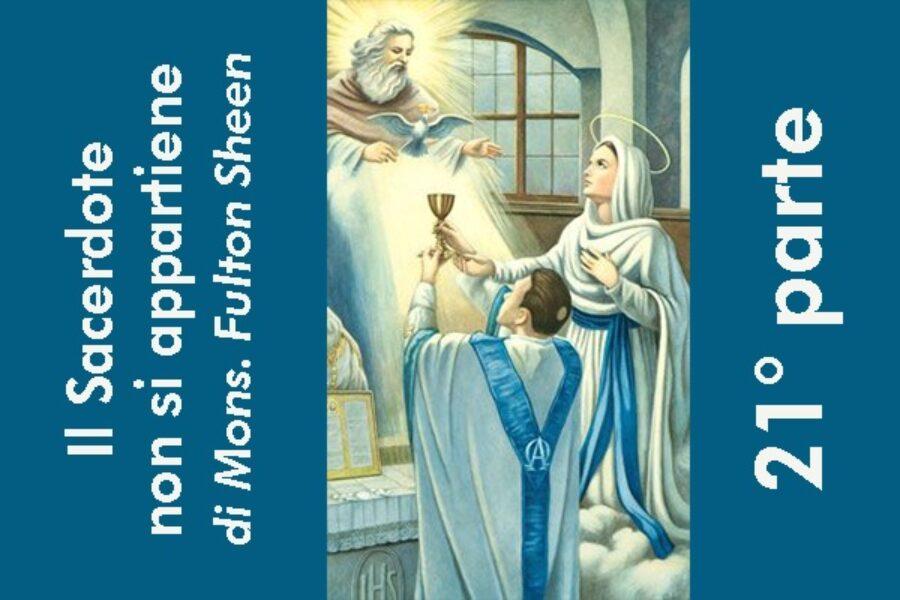 Il Sacerdote non si appartiene, di Mons. Fulton Sheen: 21° parte