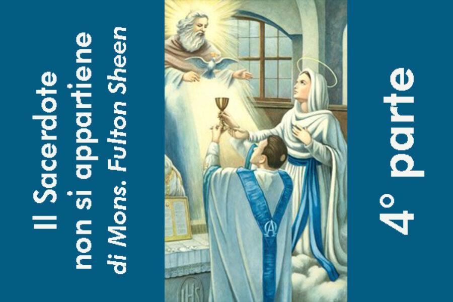 Il Sacerdote non si appartiene, di Mons. Fulton Sheen: 4° parte