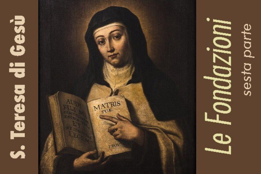 S. Teresa di Gesù: le Fondazioni, VI parte