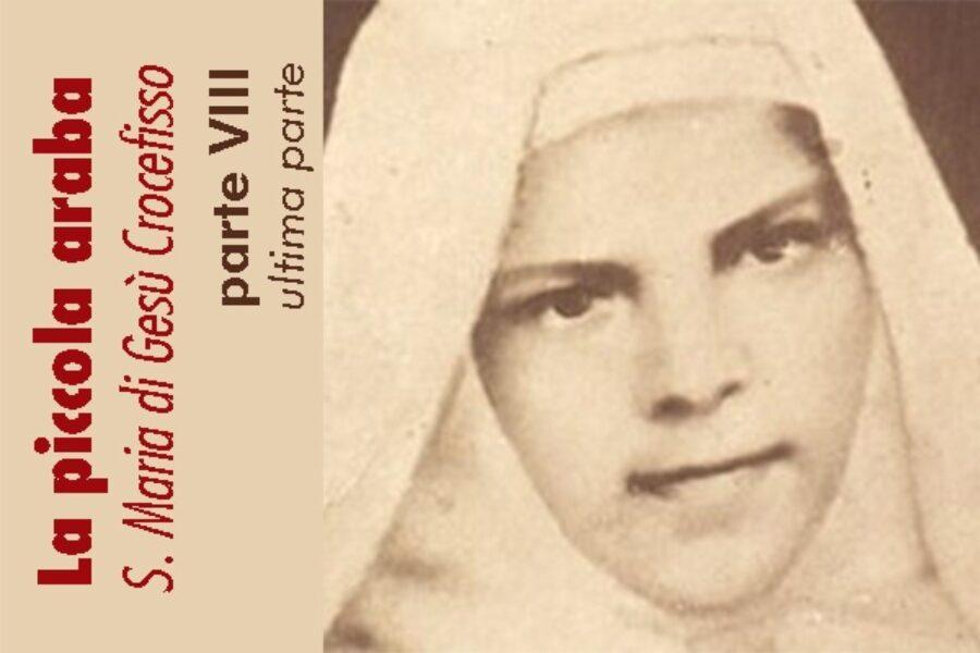 La piccola araba, S. Maria di Gesù Crocefisso: parte VIII, ultima parte