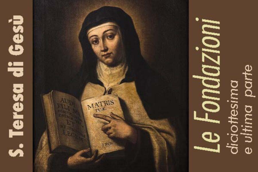 S. Teresa di Gesù: le Fondazioni, XVIII e ultima parte